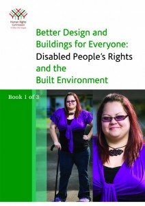 Better Design and Buildings for Everyone: Disabled People's Rights and the Built Environment Book 1