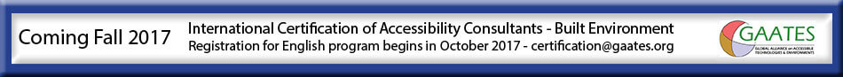 Coming Fall 2017 International Certification of Accessibility Consultants - Built Environment Registration for English program begins in October 2017 - certification@gaates.org